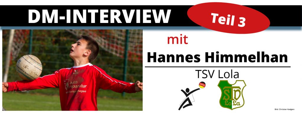 DM-Interview 3: Hannes Himmelhan (TSV Lola)